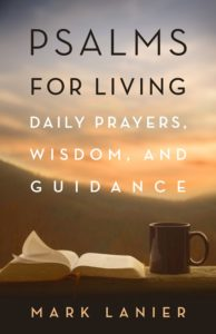 Psalms For Living Daily Prayers, Wisdom, and Guidance by Mark Lanier