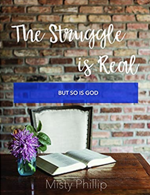 The Struggle is Real But So Is GOD Misty Philips